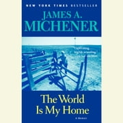 The World is My Home - A Memoir audiobook by James A. Michener