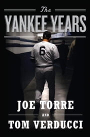 The Yankee Years ebook by Joe Torre,Tom Verducci