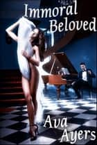 Immoral Beloved ebook by Ava Ayers