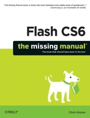 Flash CS6: The Missing Manual ebook by Chris Grover