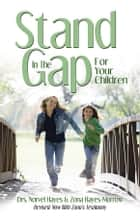Stand in the Gap For Your Children ebook by
