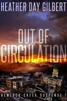 Out of Circulation - Hemlock Creek Suspense, #1 ebook by Heather Day Gilbert