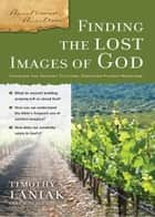 Finding the Lost Images of God ebook by Timothy S. Laniak, Gary M. Burge