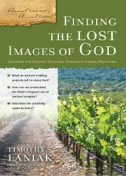 Finding the Lost Images of God ebook by Timothy S. Laniak,Gary M. Burge