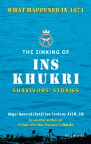 The Sinking of INS Khukri: Survivor's Stories ebook by Major General Ian Cardozo