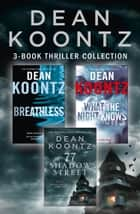 Dean Koontz 3-Book Thriller Collection: Breathless, What the Night Knows, 77 Shadow Street ebook by
