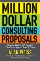 Million Dollar Consulting Proposals ebook by Alan Weiss