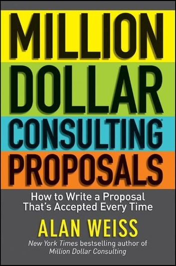 Million Dollar Consulting Proposals - How to Write a Proposal That's Accepted Every Time ebook by Alan Weiss