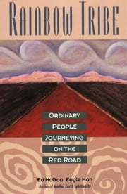 Rainbow Tribe - Ordinary People Journeying on the Red Ro ebook by Ed McGaa