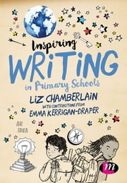 Inspiring Writing in Primary Schools ebook by Liz Chamberlain,Emma Kerrigan-Draper