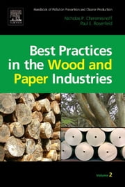 Handbook of Pollution Prevention and Cleaner Production Vol. 2: Best Practices in the Wood and Paper Industries ebook by Nicholas P Cheremisinoff,Paul E. Rosenfeld