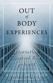 Out-of-Body Experiences - How to Have Them and What to Expect ebook by Charles Tart,Robert Peterson