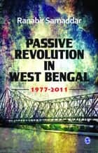 Passive Revolution in West Bengal ebook by Ranabir Samaddar