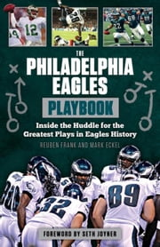 The Philadelphia Eagles Playbook: Inside the Huddle for the Greatest Plays in Eagles History ebook by Frank, Reuben