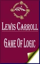 Game of Logic ebook by Lewis Carroll