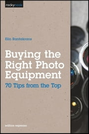 Buying the Right Photo Equipment - 70 Tips from the Top ebook by Elin Rantakrans