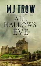 All Hallows' Eve - A Kit Marlowe Short Story ebook by M. J. Trow