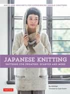 Japanese Knitting: Patterns for Sweaters, Scarves and More - Knits and crochets for experienced needle crafters (15 Knitting Patterns and 8 Crochet Patterns) ebook by michiyo, Gayle Roehm