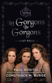 Charmed: Let Gorgons Be Gorgons Part 4 ebook by Paul Ruditis