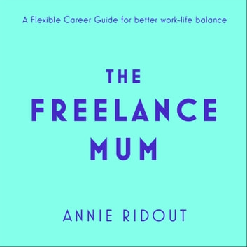 The Freelance Mum: A flexible career guide for better work-life balance audiobook by Annie Ridout