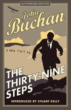 The Thirty-Nine Steps - Authorised Edition ebook by John Buchan