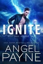 Ignite: Bolt Saga: Volume Two ebook by Angel Payne