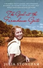 The Girl at the Farmhouse Gate ebook by Julia Stoneham