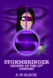 Stormbringer - Legend of the 23rd Century ebook de A.W.Black