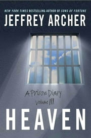 Heaven - A Prison Diary Volume 3 ebook by Jeffrey Archer