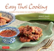 Easy Thai Cooking - 75 Family-Style Dishes You Can Prepare in Minutes ebook by Robert Danhi,Corinne Trang