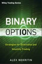 Binary Options - Strategies for Directional and Volatility Trading ebook by Alex Nekritin