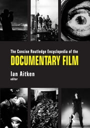 The Concise Routledge Encyclopedia of the Documentary Film ebook by