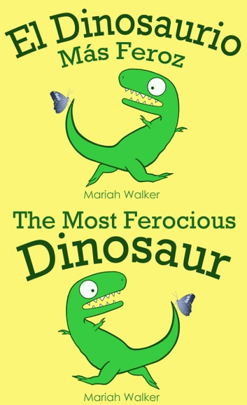 El Dinosaurio Más Feroz / The Most Ferocious Dinosaur (Español y Ingles) ebook by Mariah Walker
