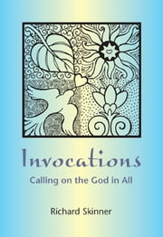 Invocations - Calling on the God in All ebook by Richard Skinner
