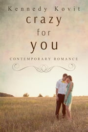 Crazy for You (Contemporary Romance) ebook by Kennedy Kovit