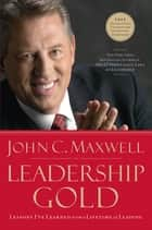 Leadership Gold - Lessons I've Learned from a Lifetime of Leading ebook by John C. Maxwell