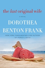 The Last Original Wife - A Novel ebook by Dorothea Benton Frank