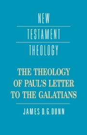 The Theology of Paul's Letter to the Galatians ebook by James D. G. Dunn