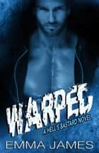 Warped - HELL'S BASTARD, #2 ebook by EMMA JAMES