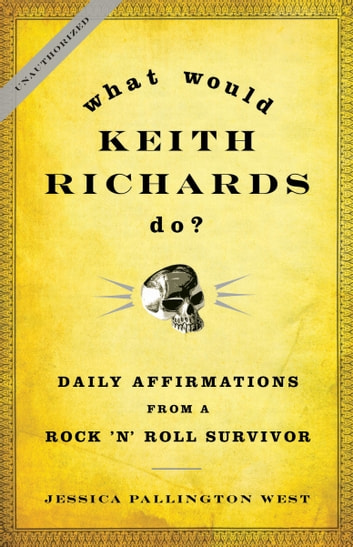 What Would Keith Richards Do? - Daily Affirmations from a Rock and Roll Survivor ebook by Jessica Pallington West