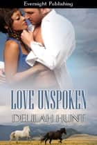 Love Unspoken ebook by Delilah Hunt