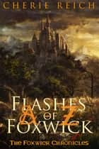 A to Z Flashes of Foxwick ebook by Cherie Reich