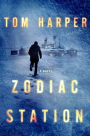 Zodiac Station - A Novel ebook by Tom Harper