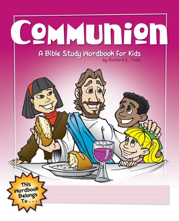 Communion: A Bible Study Wordbook for Kids ebook by Richard E. Todd