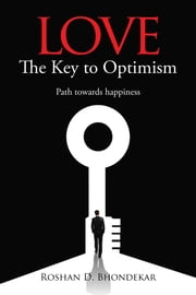 Love - The Key to Optimism - Path towards happiness ebook by Roshan D. Bhondekar