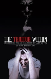 The Traitor Within - Discerning the Voices that Influence You ebook by Joshua B Jennings, CPC