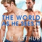 The World As He Sees It audiobook by A. M. Arthur