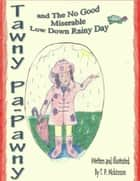 Tawny PaPawny and the No Good Miserable Low Down Rainy Day ebook by T. P. McKinnon
