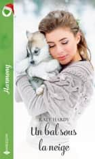 Un bal sous la neige ebook by Kate Hardy