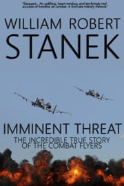 Imminent Threat: Air War #2. The Incredible True Story of the Combat Flyers ebook by William Robert Stanek